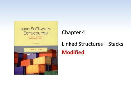 Chapter 4 Linked Structures – Stacks Modified. Chapter Scope Object references as links Linked vs. array-based structures Managing linked lists Linked.