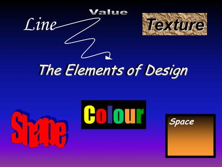 The Elements of Design Texture Line Space ColourColour The Elements of Design.