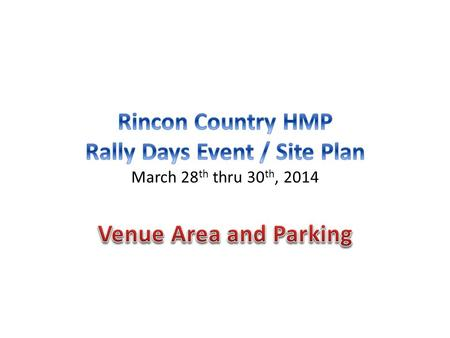 Venue / Park Relationship – Top Down View The area highlighted in BLUE above reveals the entire venue area for the 2014 Rincon Country Rally Days event.