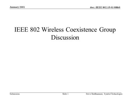 Doc.: IEEE 802.15-01/088r0 Submission January 2001 Steve Shellhammer, Symbol TechnologiesSlide 1 IEEE 802 Wireless Coexistence Group Discussion.