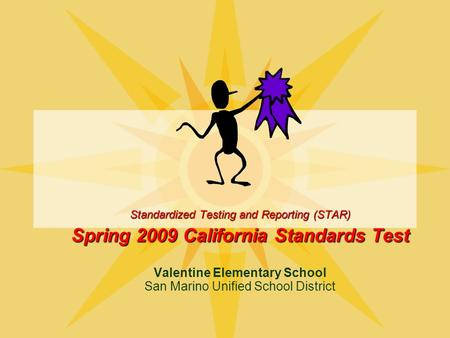 Valentine Elementary School San Marino Unified School District Standardized Testing and Reporting (STAR) Spring 2009 California Standards Test.
