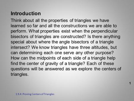 Introduction Think about all the properties of triangles we have learned so far and all the constructions we are able to perform. What properties exist.