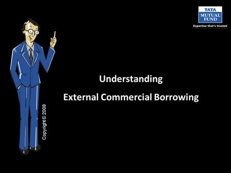 Understanding External Commercial Borrowing Copyright © 2009.
