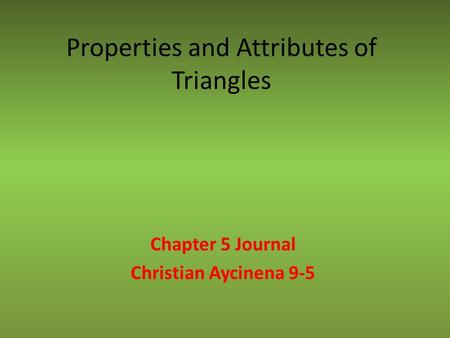 Properties and Attributes of Triangles Chapter 5 Journal Christian Aycinena 9-5.