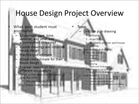 House Design Project Overview What each student must accomplish – 10 journals: date, time, weather, and what was accomplished or learned – Bubble drawings.