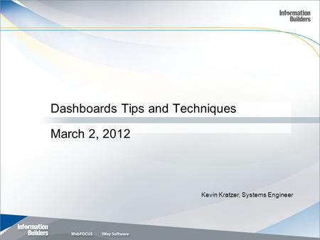 1 Kevin Kratzer, Systems Engineer Dashboards Tips and Techniques March 2, 2012.
