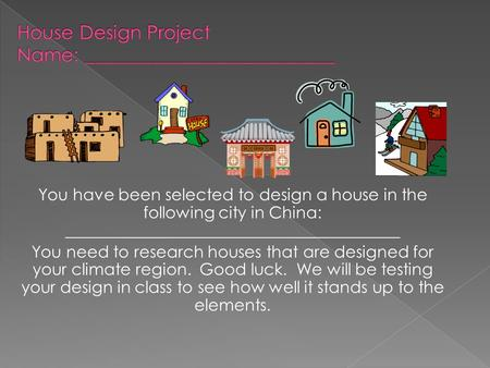 You have been selected to design a house in the following city in China: _________________________________________ You need to research houses that are.