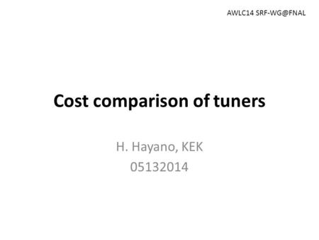 Cost comparison of tuners H. Hayano, KEK 05132014 AWLC14