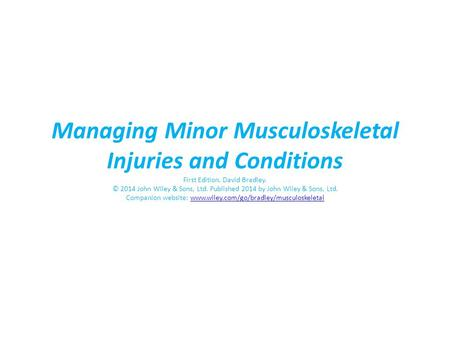 Managing Minor Musculoskeletal Injuries and Conditions First Edition. David Bradley. © 2014 John Wiley & Sons, Ltd. Published 2014 by John Wiley & Sons,