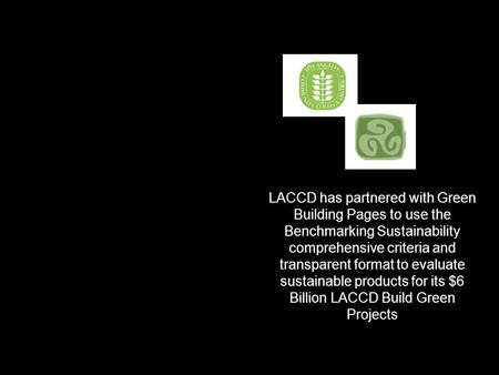 LACCD Invitation To Bid LACCD has partnered with Green Building Pages to use the Benchmarking Sustainability comprehensive criteria and transparent format.