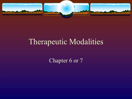 Therapeutic Modalities Chapter 6 or 7. Therapeutic Modalities  Indication: A condition that could benefit from a specific modality.  Contraindication: