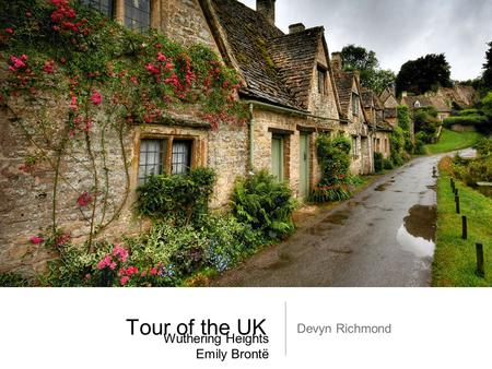 Tour of the UK Devyn Richmond Wuthering Heights Emily Brontë.