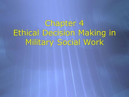 Chapter 4 Ethical Decision Making in Military Social Work