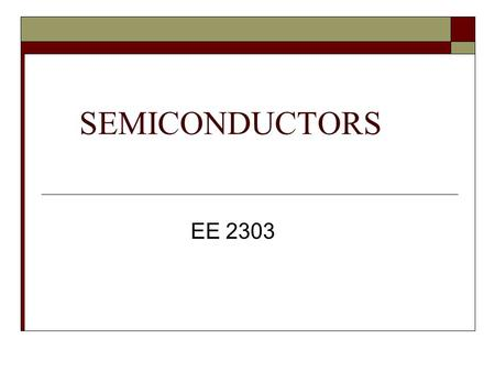 SEMICONDUCTORS EE 2303. Overview  Introduction  What are P-type and N-type semiconductors??  What are Diodes?  Forward Bias & Reverse Bias  Characteristics.