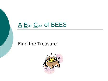 A B ee C ool of BEES Find the Treasure. How many kinds of bees are there?  There are 10,0000 - 20,000 species of bee. Many are wasp-like and fly-like.