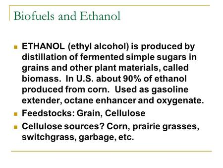 Biofuels and Ethanol ETHANOL (ethyl alcohol) is produced by distillation of fermented simple sugars in grains and other plant materials, called biomass.
