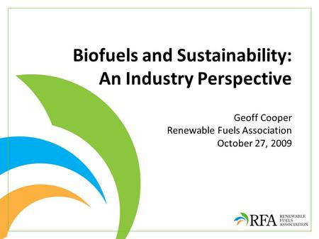 Biofuels and Sustainability: An Industry Perspective Geoff Cooper Renewable Fuels Association October 27, 2009.