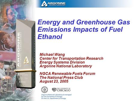 Argonne National Laboratory is managed by The University of Chicago for the U.S. Department of Energy Energy and Greenhouse Gas Emissions Impacts of Fuel.
