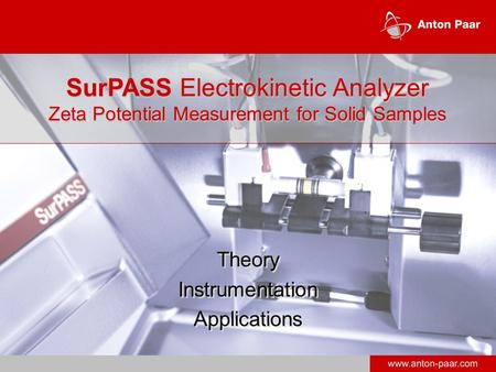 Theory Instrumentation Applications Theory Instrumentation Applications SurPASS Electrokinetic Analyzer Zeta Potential Measurement for Solid Samples.