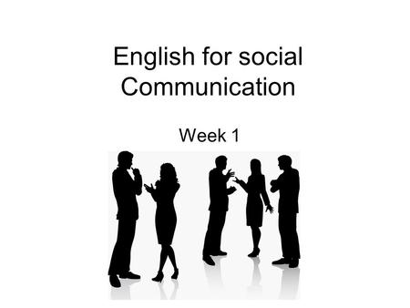"English for social Communication Week 1. Getting to know each other Introduce your name, nickname and age to your classmates. ""My name is _______________,"
