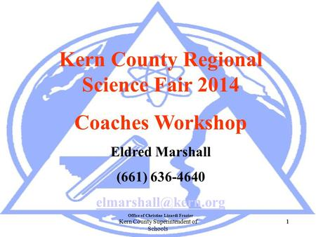 11Kern County Superintendent of Schools 1 Kern County Regional Science Fair 2014 Coaches Workshop Eldred Marshall (661) 636-4640 Office.