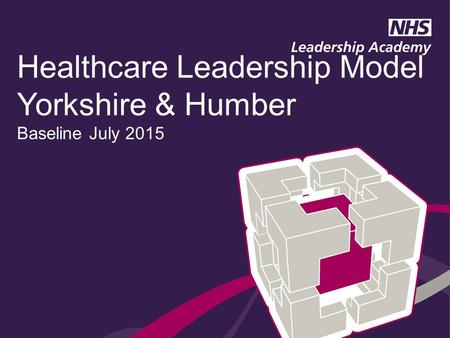 Healthcare Leadership Model Yorkshire & Humber Baseline July 2015.
