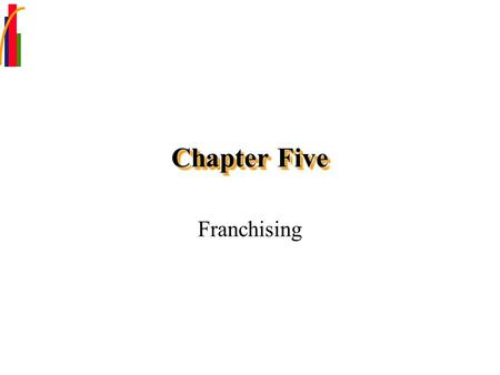 Chapter Five Franchising. Chapter Focus Establish what a franchise is and how it operates. Articulate the difference between product (or trade name) franchises.