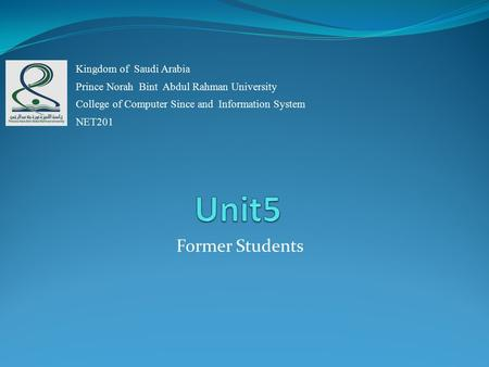 Former Students Kingdom of Saudi Arabia Prince Norah Bint Abdul Rahman University College of Computer Since and Information System NET201.