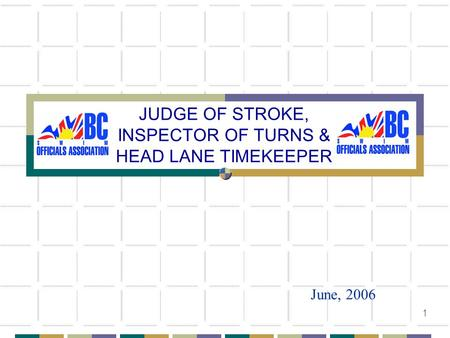 1 JUDGE OF STROKE, INSPECTOR OF TURNS & HEAD LANE TIMEKEEPER June, 2006.