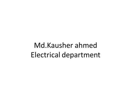 Md.Kausher ahmed Electrical department. Advanced electricity Code-6722.