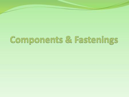 What is a textile component? Extras added to the fabric to make a textile garment Without a component it would be hard to make a garment Components are.