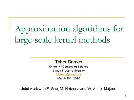 Approximation algorithms for large-scale kernel methods Taher Dameh School of Computing Science Simon Fraser University March 29 th, 2010.