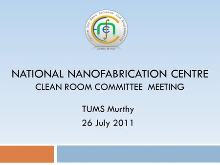 NATIONAL NANOFABRICATION CENTRE CLEAN ROOM COMMITTEE MEETING TUMS Murthy 26 July 2011.