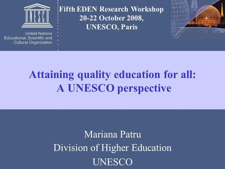 1 Fifth EDEN Research Workshop 20-22 October 2008, UNESCO, Paris Mariana Patru Division of Higher Education UNESCO Attaining quality education for all:
