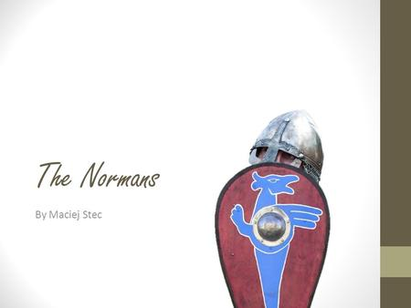 The Normans By Maciej Stec.
