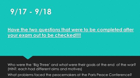 9/17 - 9/18 Have the two questions that were to be completed after your exam out to be checked!!!! Who were the 'Big Three' and what were their goals at.