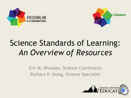 Science Standards of Learning: An Overview of Resources Eric M. Rhoades, Science Coordinator Barbara P. Young, Science Specialist.