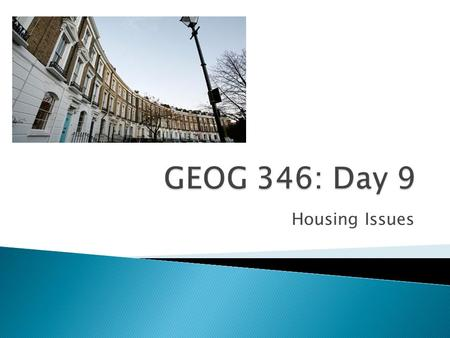 Housing Issues.  I will give back the outlines today.  On Wednesday, there will be a Geography Career event with former Geography students talking about.