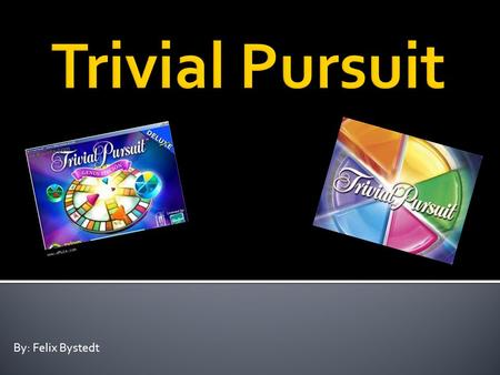 By: Felix Bystedt.  Trivial Pursuit is a board game where you go around a board with a counter and answer questions on the Areas Of Interaction  Once.