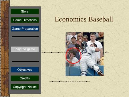 Economics Baseball Play the game Game Directions Story Credits Copyright Notice Game Preparation Objectives.