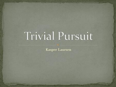 Kasper Laursen. An educational board game based on the AOI's (Areas of Interaction) It's a replica of the board game Trivial Pursuit. The point of the.