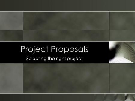 Project Proposals Selecting the right project. Aggregate Project Plan Minor Process change Extensive Process change Minor Process change Extensive Process.
