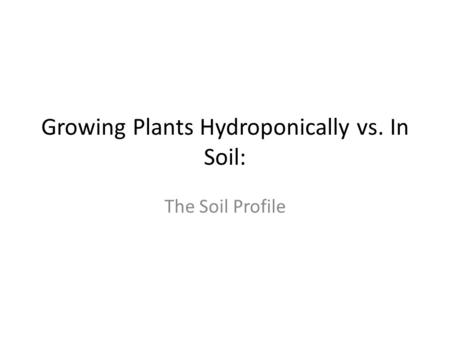 Growing Plants Hydroponically vs. In Soil: The Soil Profile.