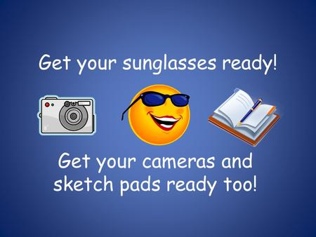 Get your sunglasses ready! Get your cameras and sketch pads ready too!