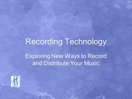 Recording Technology Exploring New Ways to Record and Distribute Your Music.