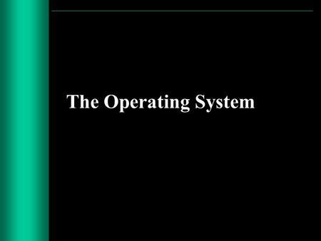The Operating System. Operating Systems (F) What you need to know about –operating system as a program; –directory/folder.