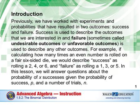 Introduction Previously, we have worked with experiments and probabilities that have resulted in two outcomes: success and failure. Success is used to.