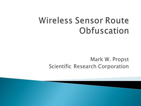 Mark W. Propst Scientific Research Corporation.  Attack Motivations  Vulnerability Classification  Traffic Pattern Analysis  Testing Barriers  Concluding.