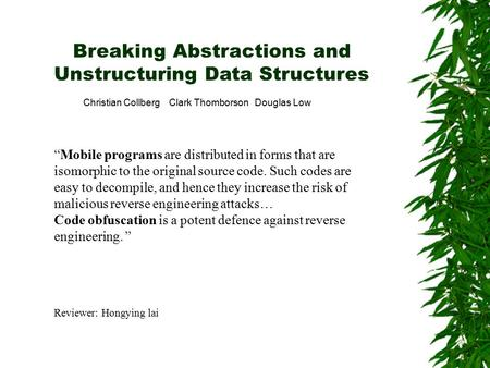 "Breaking Abstractions and Unstructuring Data Structures Christian Collberg Clark Thomborson Douglas Low ""Mobile programs are distributed in forms that."