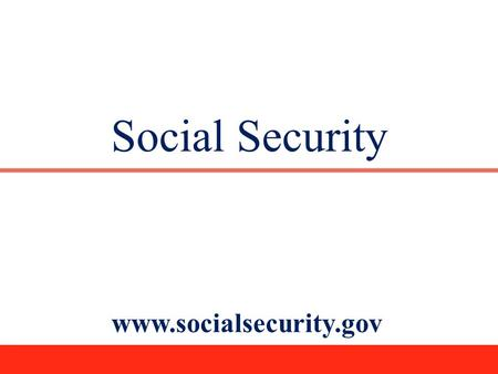 Social Security www.socialsecurity.gov.